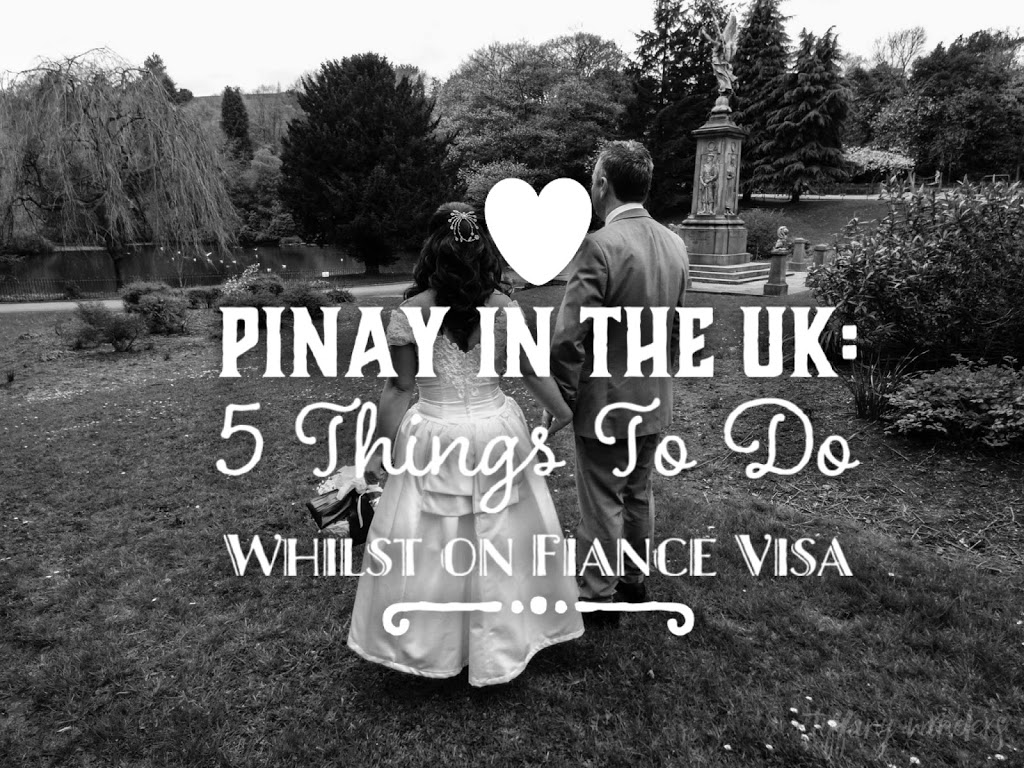 Pinay in the UK: 5 Things To Do Whilst on Fiance Visa
